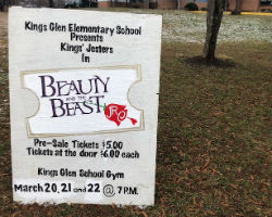 photo of sign board with kings glen presents Beauty and Beast march 20, 21, 22 at pm for 5 dollar tickets in advance